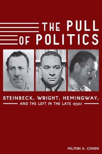 The Pull of Politics : Steinbeck, Wright, Hemingway, and the Left in the Late 1930s