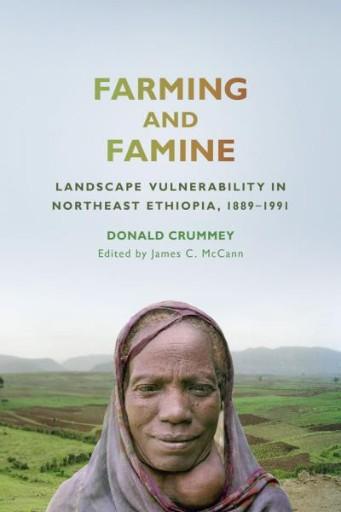 Farming and Famine : Landscape Vulnerability in Northeast Ethiopia, 1889–1991