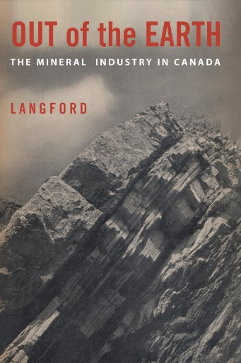 Out of the Earth : The Mineral Industry in Canada