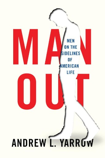 Man Out : Men on the Sidelines of American Life