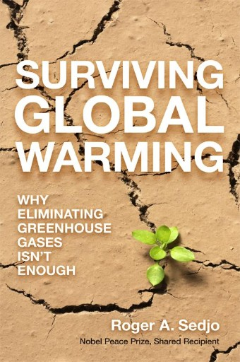 Surviving Global Warming : Why Eliminating Greenhouse Gases Isn't Enough