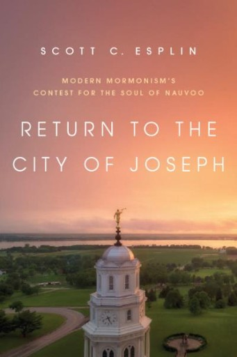 Return to the City of Joseph : Modern Mormonism's Contest for the Soul of Nauvoo
