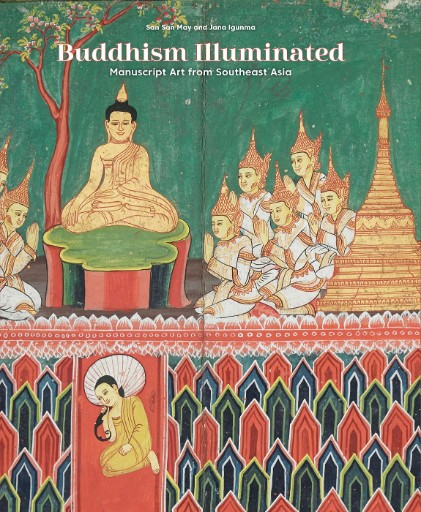 Buddhism Illuminated : Manuscript Art From South-East Asia