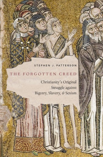 The Forgotten Creed : Christianity's Original Struggle Against Bigotry, Slavery, and Sexism