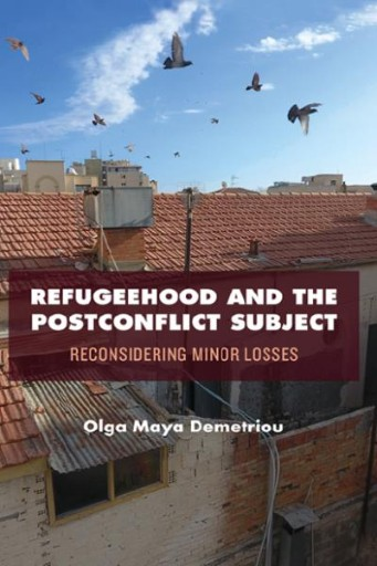 Refugeehood and the Postconflict Subject : Reconsidering Minor Losses