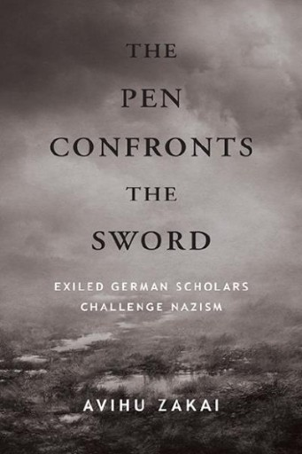 The Pen Confronts the Sword : Exiled German Scholars Challenge Nazism