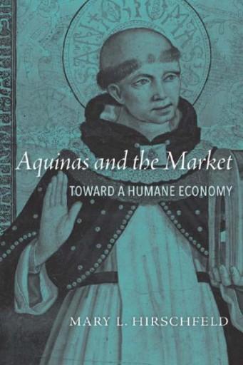 Aquinas and the Market : Toward a Humane Economy