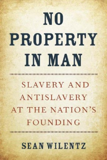 No Property in Man : Slavery and Antislavery at the Nation's Founding