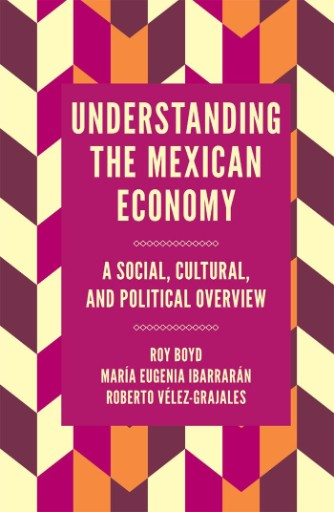 Understanding the Mexican Economy : A Social, Cultural, and Political Overview