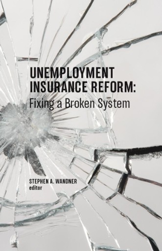 Unemployment Insurance Reform : Fixing a Broken System