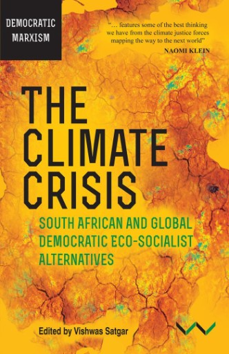 Climate Crisis, The : South African and Global Democratic Eco-Socialist Alternatives