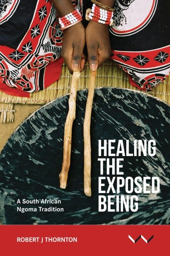 Healing the Exposed Being : The Ngoma Healing Tradition in South Africa