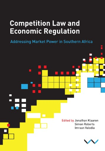 Competition Law and Economic Regulation in Southern Africa : Addressing Market Power in Southern Africa