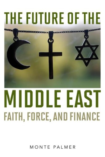 The Future of the Middle East : Faith, Force, and Finance