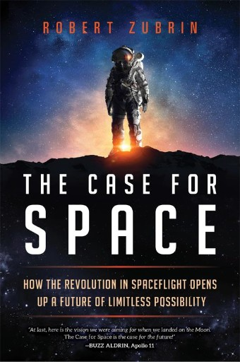 The Case for Space : How the Revolution in Spaceflight Opens Up a Future of Limitless Possibility