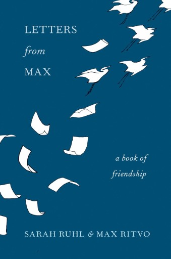Letters From Max : A Poet, a Teacher, a Friendship