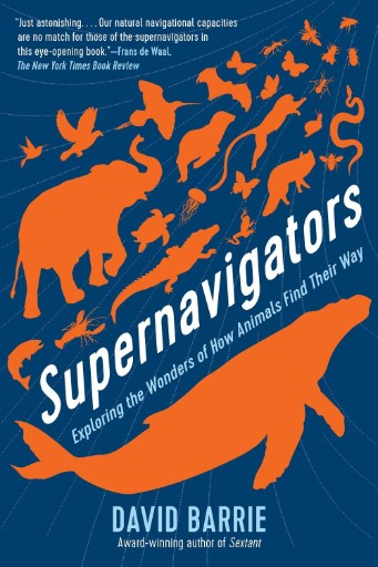 Supernavigators : Exploring the Wonders of How Animals Find Their Way