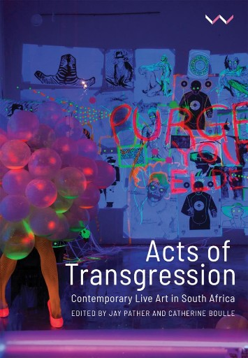 Acts of Transgression : Contemporary Live Art in South Africa