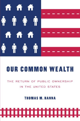 Our Common Wealth : The Return of Public Ownership in the United States
