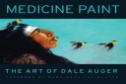 Medicine-Paint-:-The-Art-of-Dale-Auger