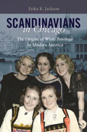 Scandinavians in Chicago : The Origins of White Privilege in Modern America