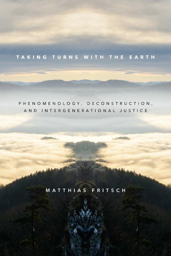 Taking Turns with the Earth : Phenomenology, Deconstruction, and Intergenerational Justice