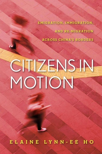 Citizens in Motion : Emigration, Immigration, and Re-migration Across China's Borders