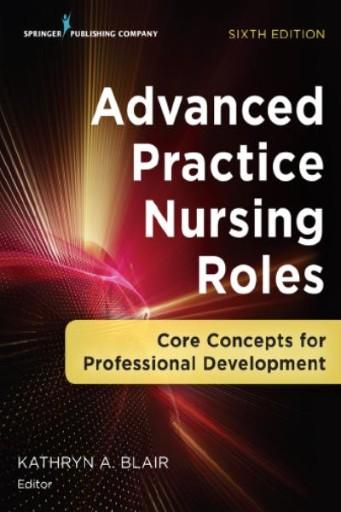Advanced Practice Nursing Roles, Sixth Edition : Core Concepts for Professional Development