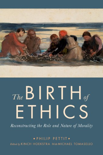 The Birth of Ethics : Reconstructing the Role and Nature of Morality