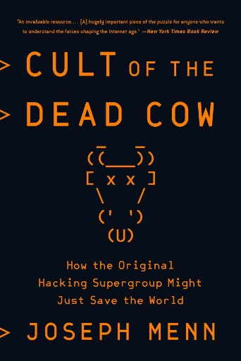 Cult of the Dead Cow: How the Original Hacking Supergroup might just Save the World cover
