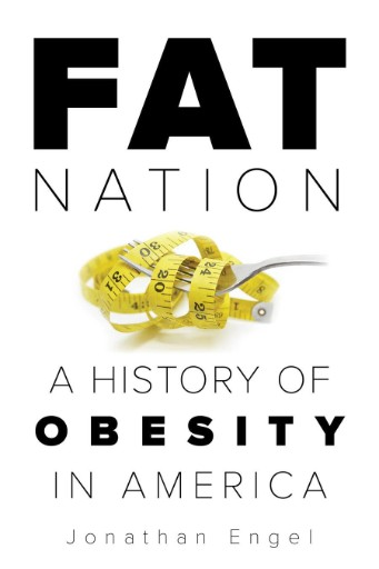 Fat Nation : A History of Obesity in America