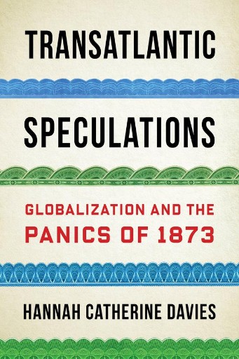 Transatlantic Speculations : Globalization and the Panics of 1873