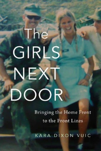 The Girls Next Door : Bringing the Home Front to the Front Lines