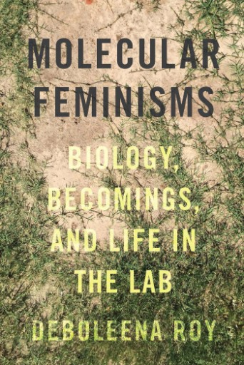 Molecular Feminisms : Biology, Becomings, and Life in the Lab
