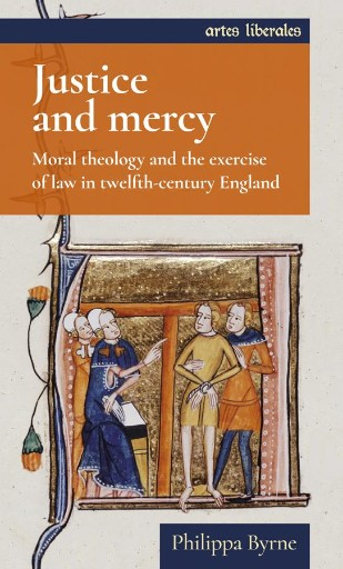Justice and Mercy : Moral Theology and the Exercise of Law in Twelfth-century England