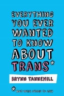 Everything-You-Ever-Wanted-to-Know-About-Trans-(But-Were-Afraid-to-Ask)