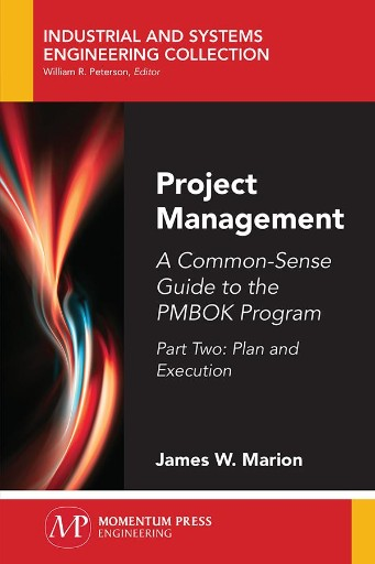 Project Management : A Common-Sense Guide to the PMBOK Program, Part Two–Plan and Execution