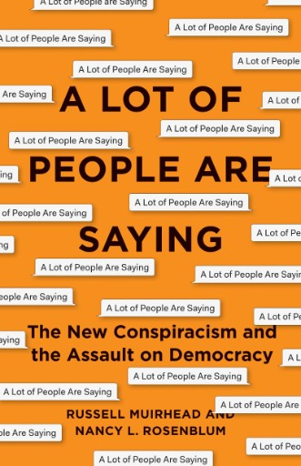 A Lot of People Are Saying : The New Conspiracism and the Assault on Democracy