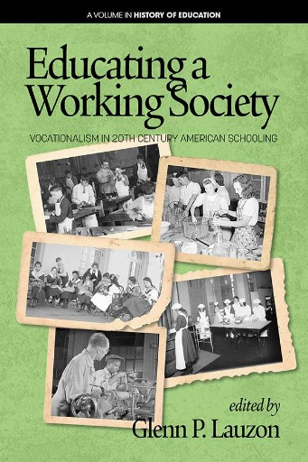 Educating a Working Society : Vocationalism in 20th Century American Schooling