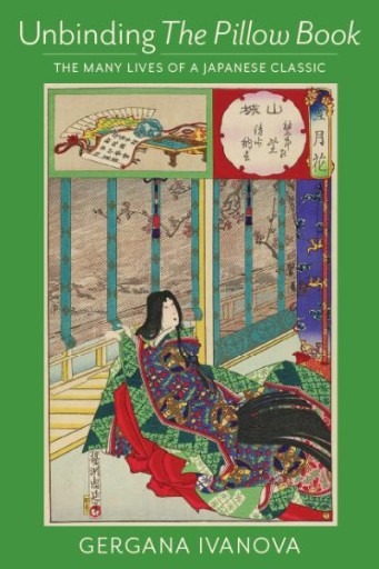 Unbinding The Pillow Book : The Many Lives of a Japanese Classic