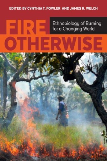 Fire Otherwise : Ethnobiology of Burning for a Changing World