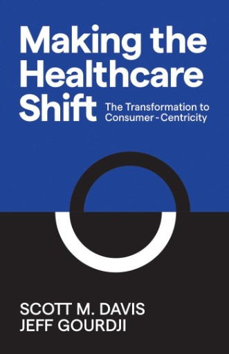 Making the Healthcare Shift : The Transformation to Consumer-centricity