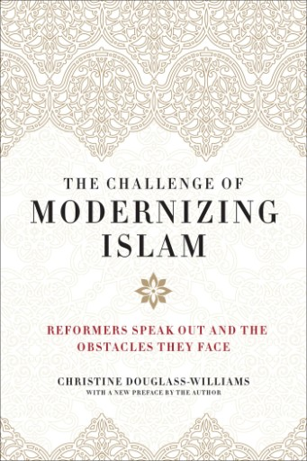 The Challenge of Modernizing Islam : Reformers Speak Out and the Obstacles They Face