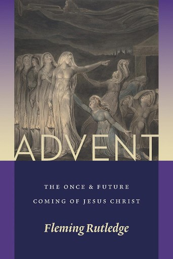 Advent : The Once and Future Coming of Jesus Christ