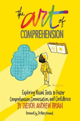 The Art of Comprehension : Exploring Visual Texts to Foster Comprehension, Conversation, and Confidence