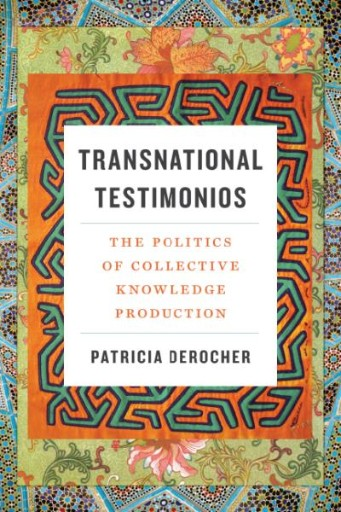 Transnational Testimonios : The Politics of Collective Knowledge Production