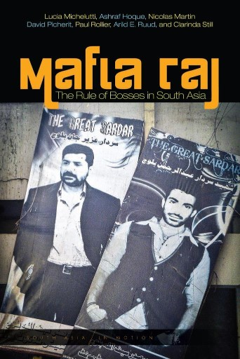 Mafia Raj : The Rule of Bosses in South Asia
