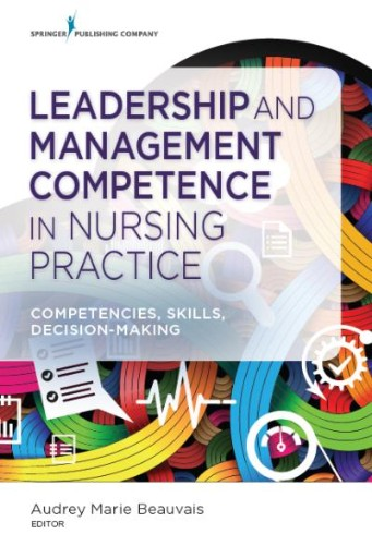 Leadership and Management Competence in Nursing Practice : Competencies, Skills, Decision-Making