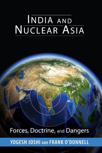 India and Nuclear Asia : Forces, Doctrine, and Dangers