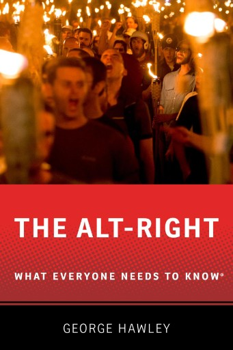 The Alt-Right : What Everyone Needs to Know®